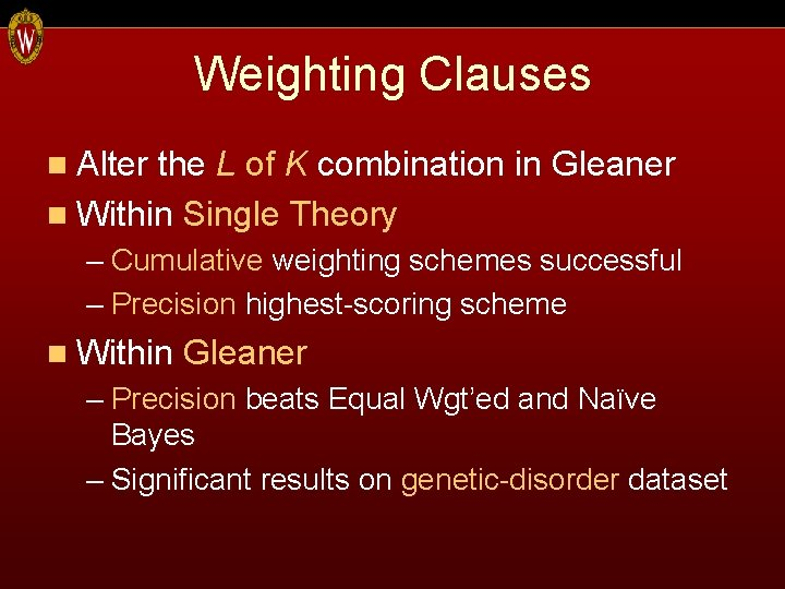 Weighting Clauses n Alter the L of K combination in Gleaner n Within Single