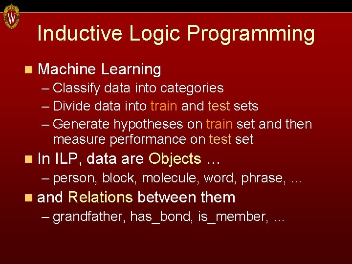 Inductive Logic Programming n Machine Learning – Classify data into categories – Divide data