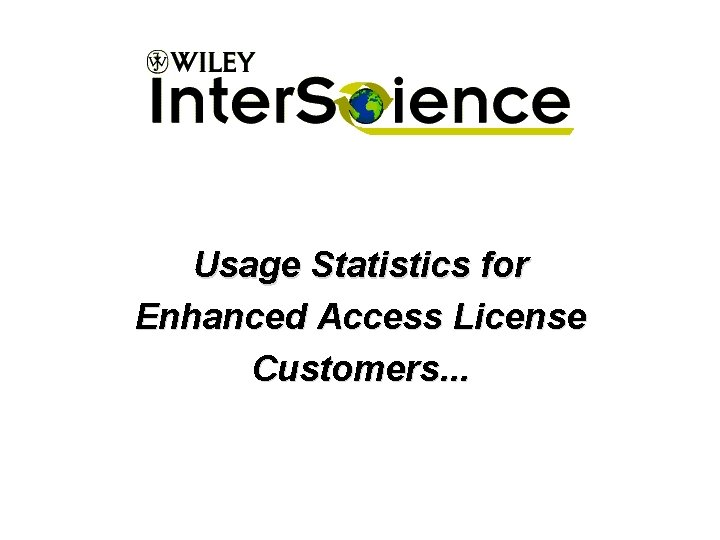 Usage Statistics for Enhanced Access License Customers. . .
