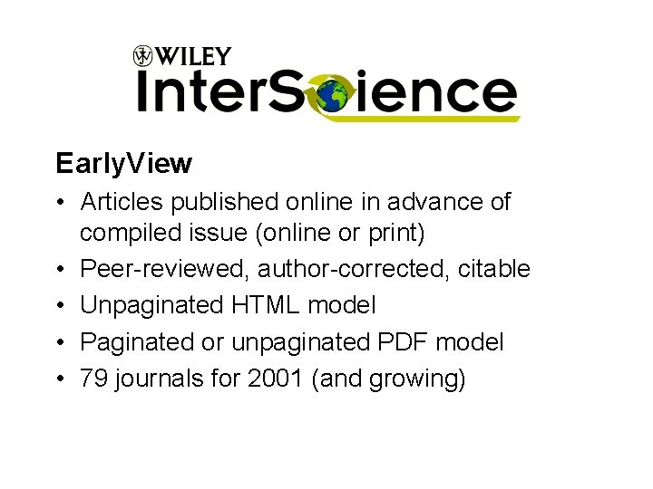 Early. View • Articles published online in advance of compiled issue (online or print)