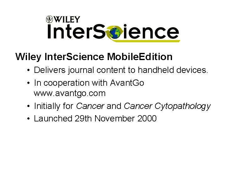 Wiley Inter. Science Mobile. Edition • Delivers journal content to handheld devices. • In