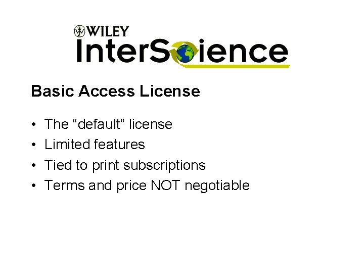 """Basic Access License • • The """"default"""" license Limited features Tied to print subscriptions"""