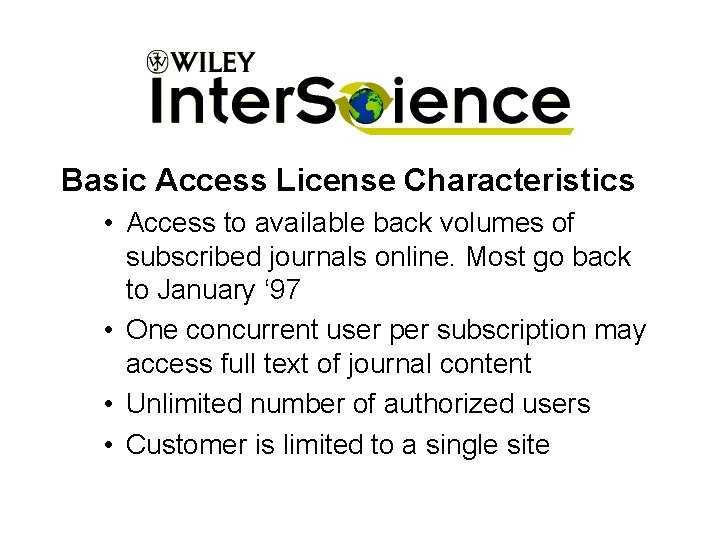 Basic Access License Characteristics • Access to available back volumes of subscribed journals online.