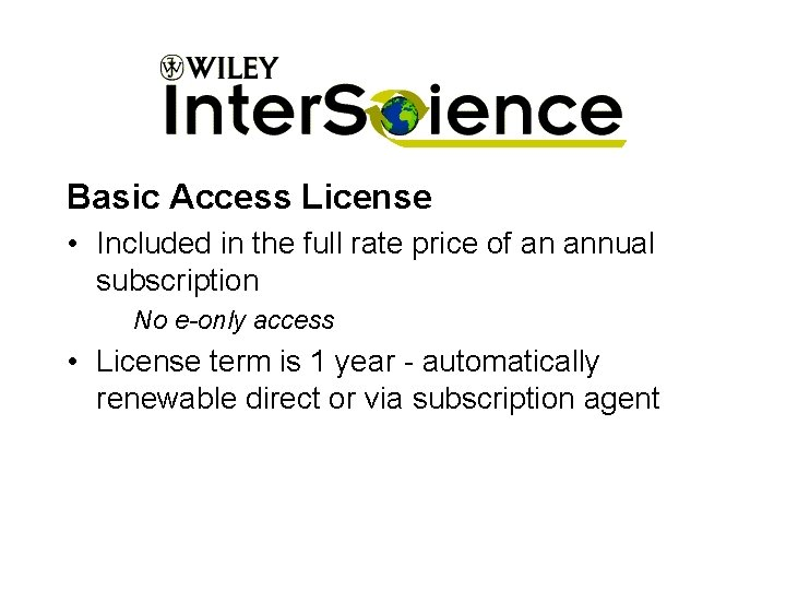 Basic Access License • Included in the full rate price of an annual subscription