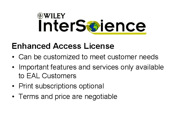 Enhanced Access License • Can be customized to meet customer needs • Important features