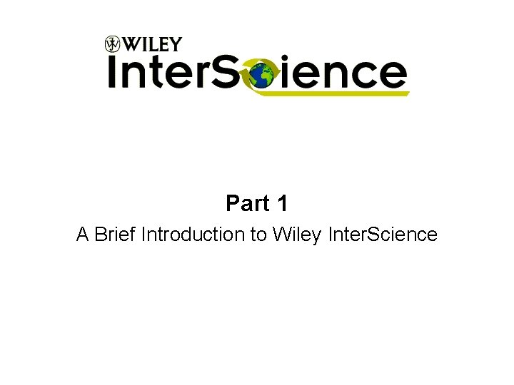 Part 1 A Brief Introduction to Wiley Inter. Science