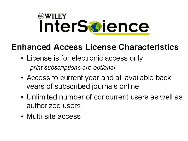 Enhanced Access License Characteristics • License is for electronic access only print subscriptions are