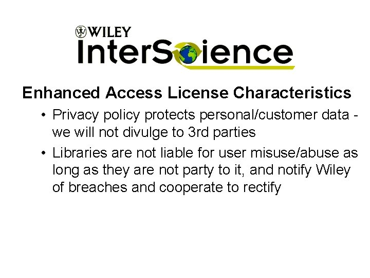 Enhanced Access License Characteristics • Privacy policy protects personal/customer data we will not divulge