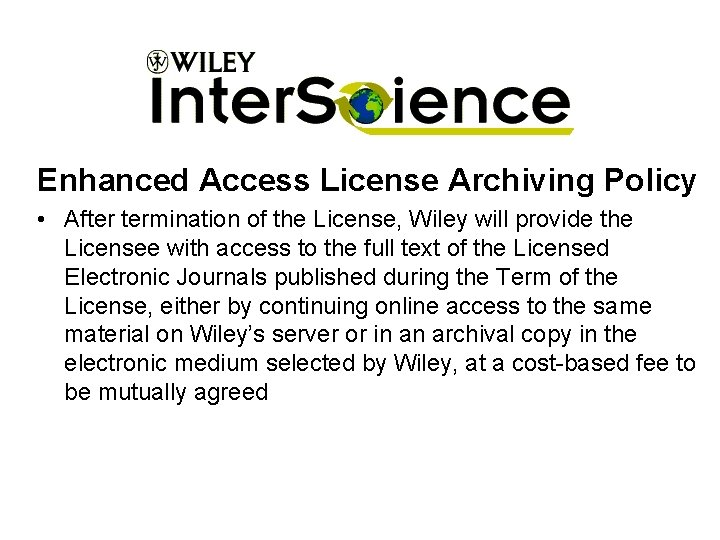 Enhanced Access License Archiving Policy • After termination of the License, Wiley will provide