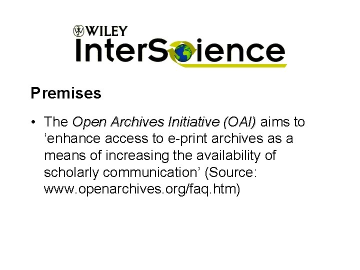 Premises • The Open Archives Initiative (OAI) aims to 'enhance access to e-print archives