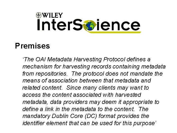 Premises 'The OAI Metadata Harvesting Protocol defines a mechanism for harvesting records containing metadata