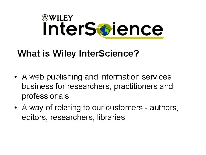 What is Wiley Inter. Science? • A web publishing and information services business for
