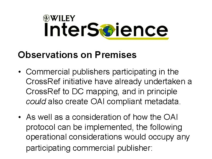 Observations on Premises • Commercial publishers participating in the Cross. Ref initiative have already