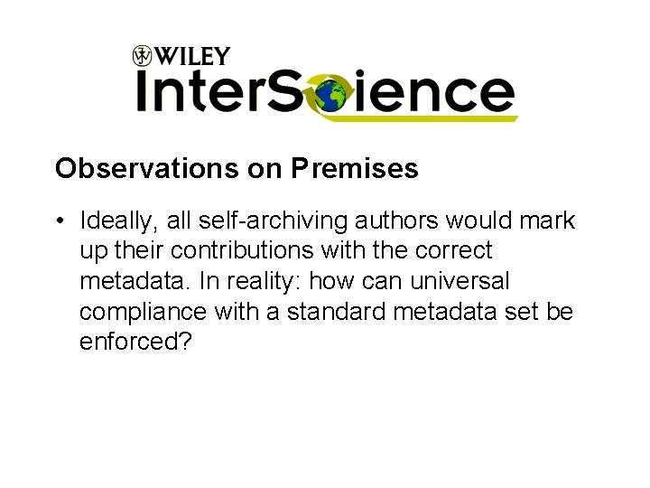 Observations on Premises • Ideally, all self-archiving authors would mark up their contributions with
