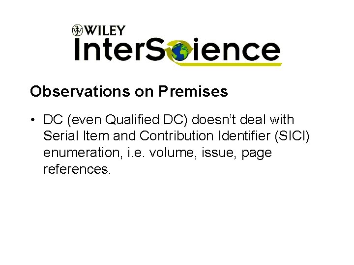 Observations on Premises • DC (even Qualified DC) doesn't deal with Serial Item and