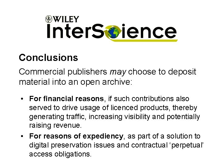 Conclusions Commercial publishers may choose to deposit material into an open archive: • For