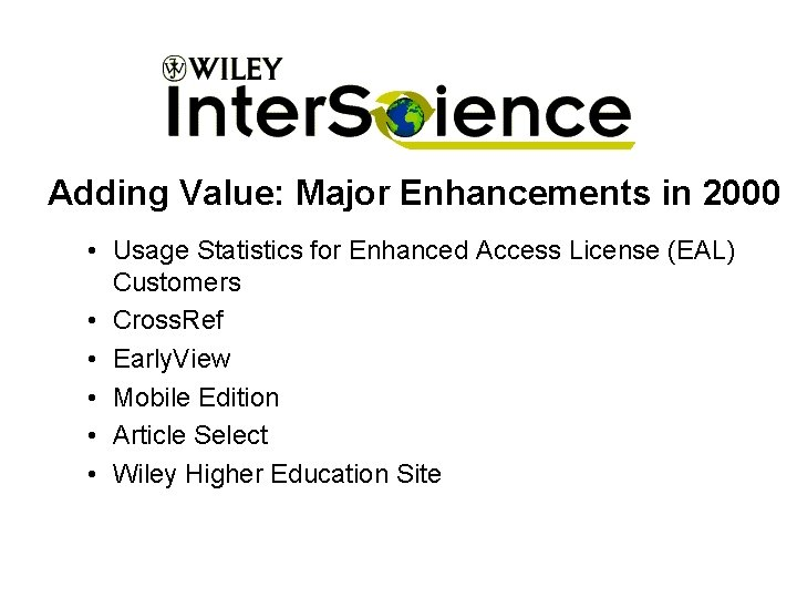 Adding Value: Major Enhancements in 2000 • Usage Statistics for Enhanced Access License (EAL)