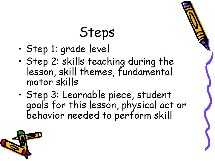Steps • Step 1: grade level • Step 2: skills teaching during the lesson,