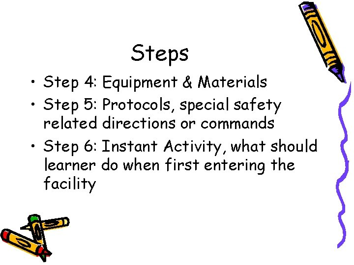 Steps • Step 4: Equipment & Materials • Step 5: Protocols, special safety related
