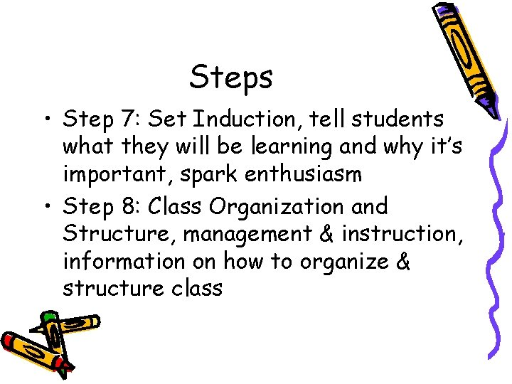 Steps • Step 7: Set Induction, tell students what they will be learning and