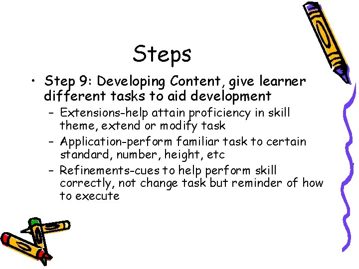 Steps • Step 9: Developing Content, give learner different tasks to aid development –