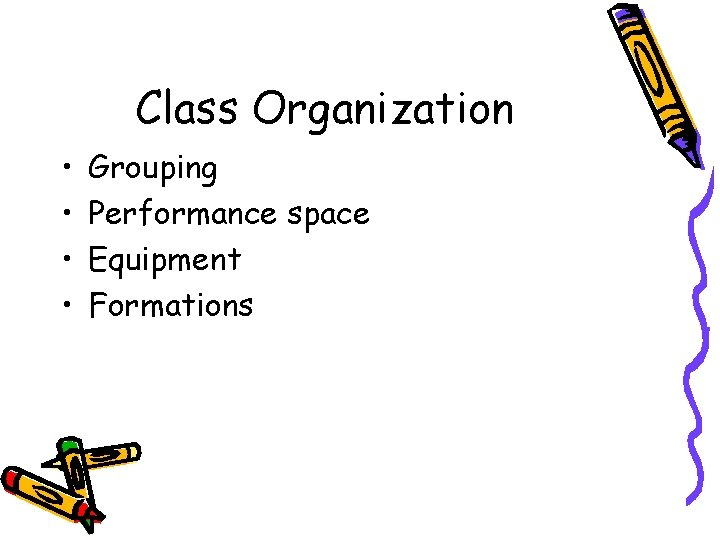 Class Organization • • Grouping Performance space Equipment Formations