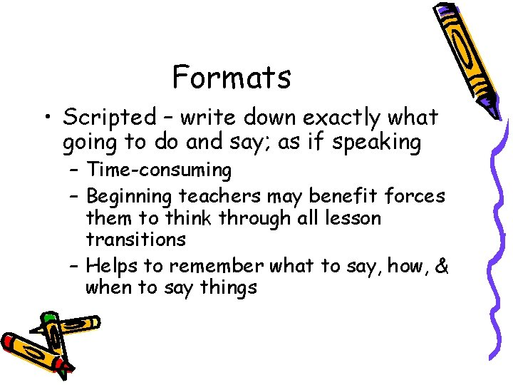 Formats • Scripted – write down exactly what going to do and say; as