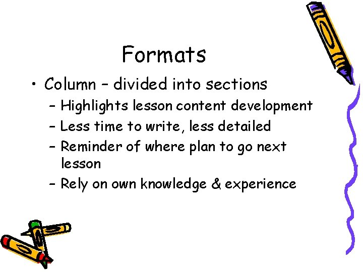 Formats • Column – divided into sections – Highlights lesson content development – Less