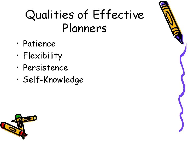 Qualities of Effective Planners • • Patience Flexibility Persistence Self-Knowledge