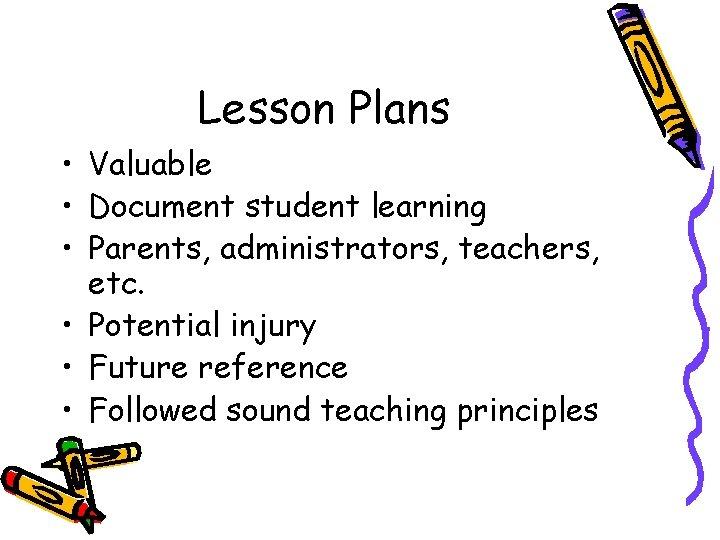 Lesson Plans • Valuable • Document student learning • Parents, administrators, teachers, etc. •