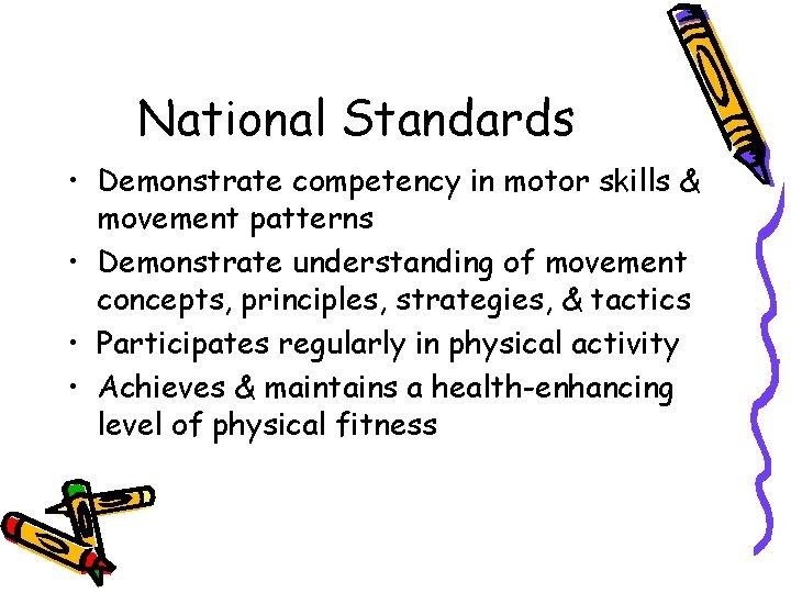 National Standards • Demonstrate competency in motor skills & movement patterns • Demonstrate understanding
