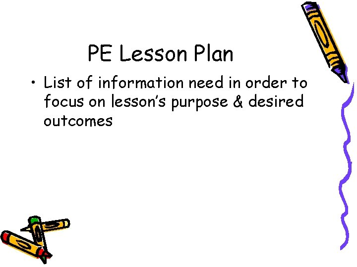 PE Lesson Plan • List of information need in order to focus on lesson's