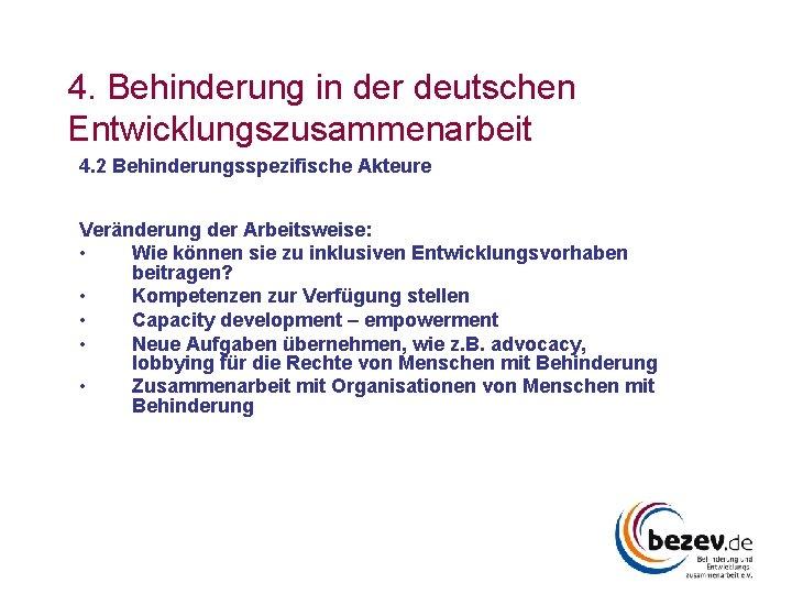 4. Behinderung in der deutschen Entwicklungszusammenarbeit 4. 2 Behinderungsspezifische Akteure Veränderung der Arbeitsweise: •