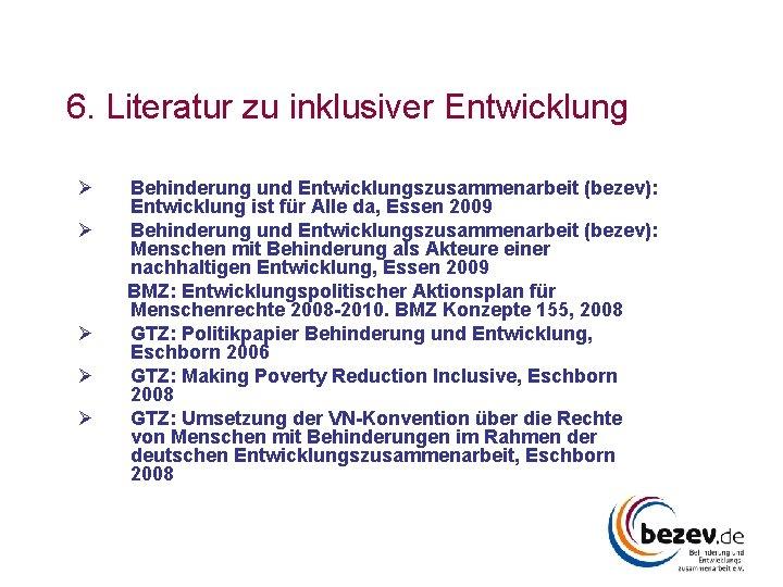 6. Literatur zu inklusiver Entwicklung Ø Ø Ø Behinderung und Entwicklungszusammenarbeit (bezev): Entwicklung ist