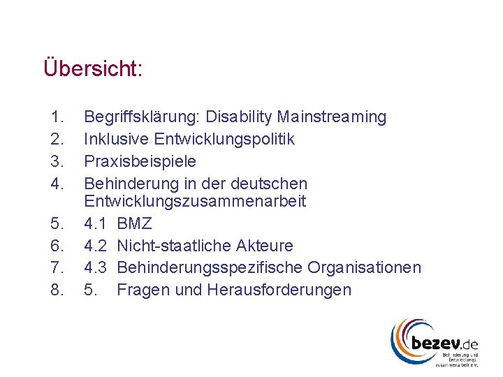 Übersicht: 1. 2. 3. 4. 5. 6. 7. 8. Begriffsklärung: Disability Mainstreaming Inklusive Entwicklungspolitik