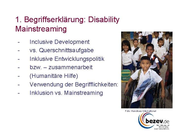 1. Begriffserklärung: Disability Mainstreaming - Inclusive Development vs. Querschnittsaufgabe Inklusive Entwicklungspolitik bzw. – zusammenarbeit