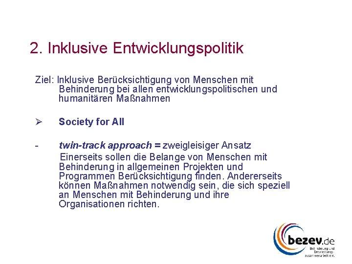 2. Inklusive Entwicklungspolitik Ziel: Inklusive Berücksichtigung von Menschen mit Behinderung bei allen entwicklungspolitischen und