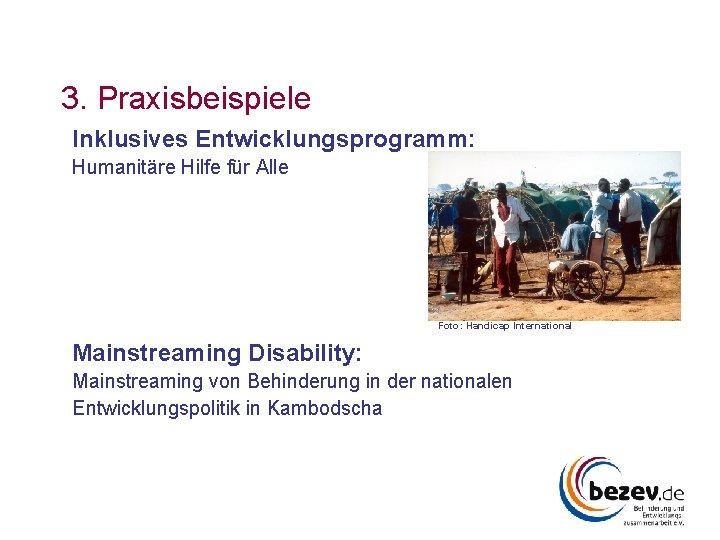 3. Praxisbeispiele Inklusives Entwicklungsprogramm: Humanitäre Hilfe für Alle Foto: Handicap International Mainstreaming Disability: Mainstreaming