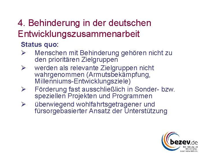 4. Behinderung in der deutschen Entwicklungszusammenarbeit Status quo: Ø Menschen mit Behinderung gehören nicht