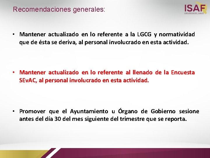 Recomendaciones generales: • Mantener actualizado en lo referente a la LGCG y normatividad que