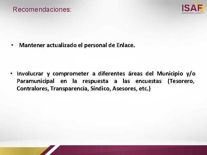Recomendaciones: • Mantener actualizado el personal de Enlace. • Involucrar y comprometer a diferentes