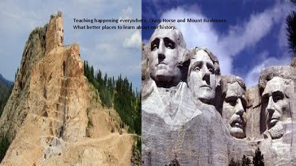 Teaching happening everywhere, Crazy Horse and Mount Rushmore. What better places to learn about