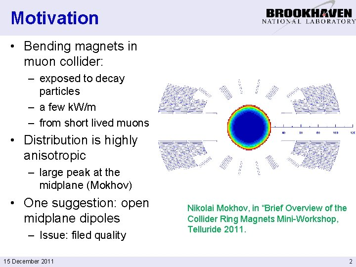 Motivation • Bending magnets in muon collider: – exposed to decay particles – a