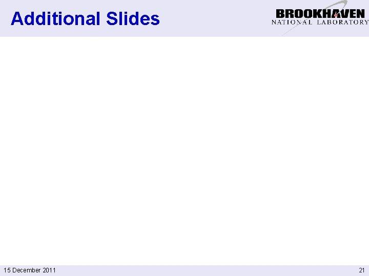 Additional Slides 15 December 2011 21
