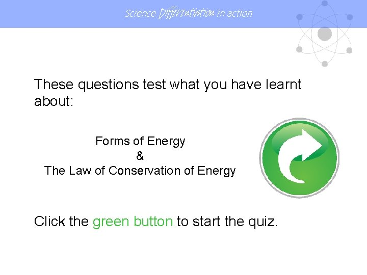 Science Differentiation in action These questions test what you have learnt about: Forms of
