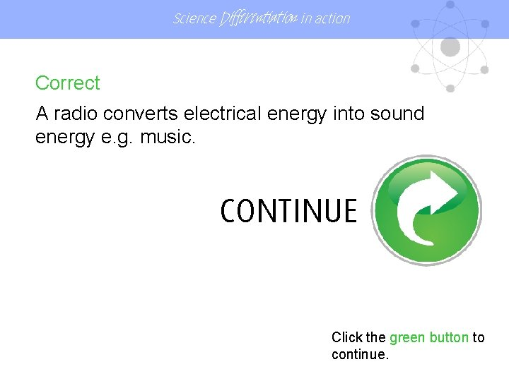 Science Differentiation in action Correct A radio converts electrical energy into sound energy e.