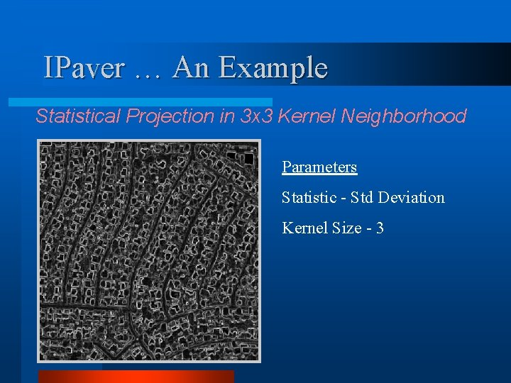 IPaver … An Example Statistical Projection in 3 x 3 Kernel Neighborhood Parameters Statistic