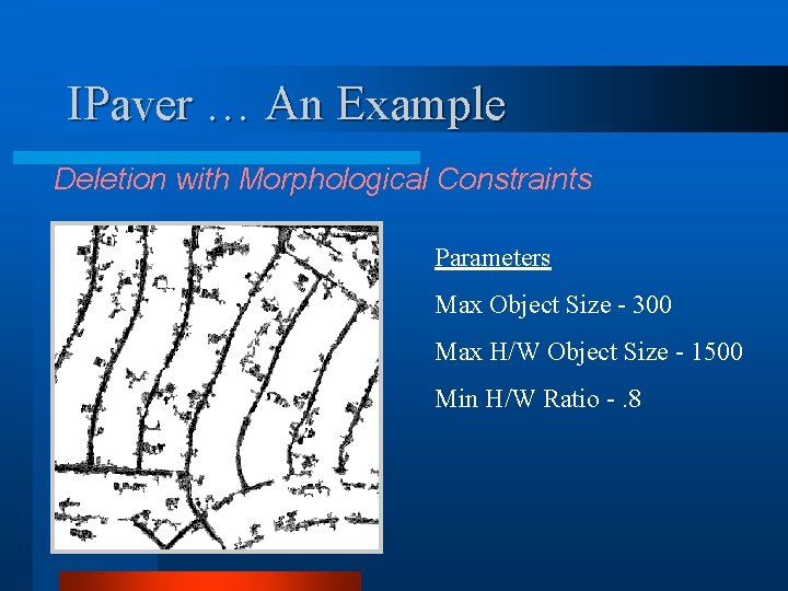 IPaver … An Example Deletion with Morphological Constraints Parameters Max Object Size - 300