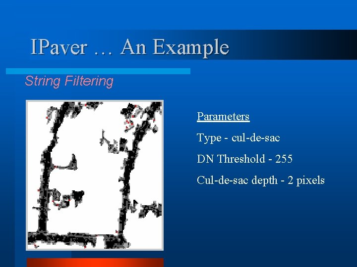 IPaver … An Example String Filtering Parameters Type - cul-de-sac DN Threshold - 255