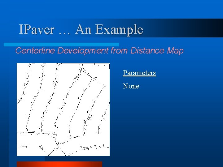 IPaver … An Example Centerline Development from Distance Map Parameters None